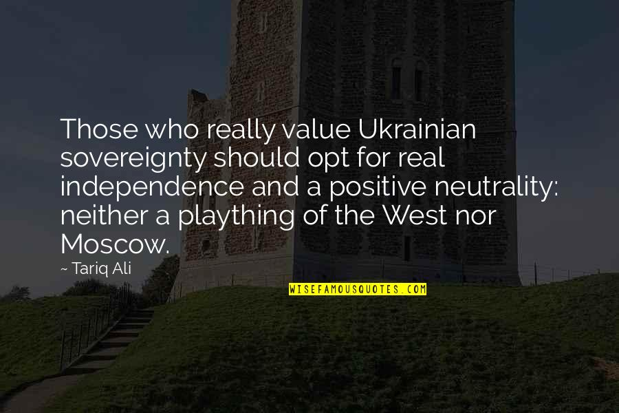 Moscow's Quotes By Tariq Ali: Those who really value Ukrainian sovereignty should opt