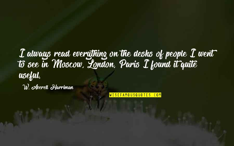 Moscow's Quotes By W. Averell Harriman: I always read everything on the desks of