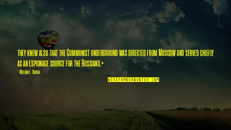 Moscow's Quotes By William L. Shirer: they knew also that the Communist underground was