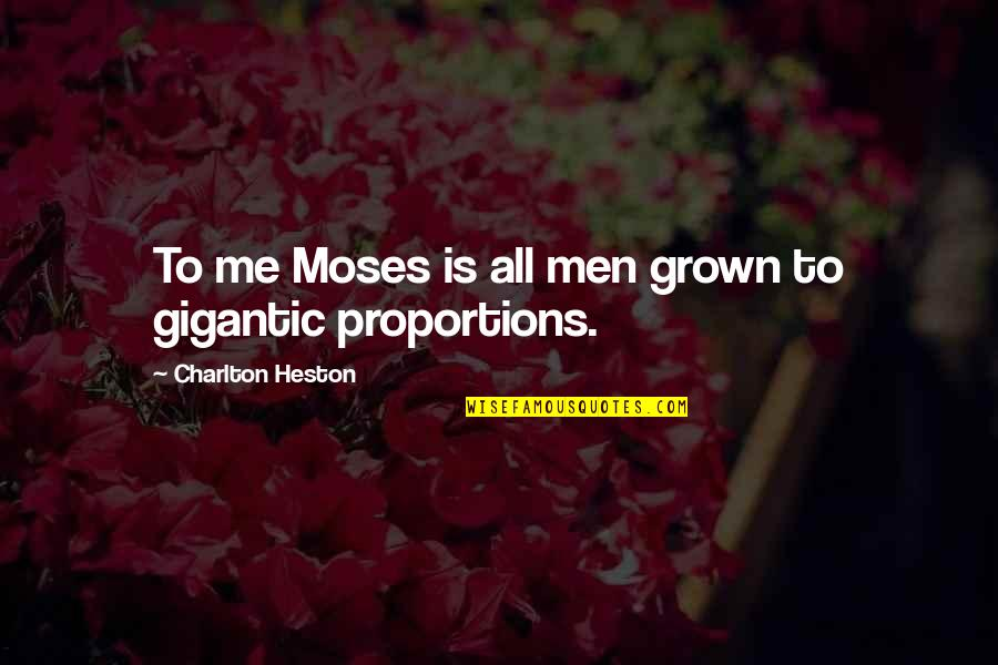 Moses Quotes By Charlton Heston: To me Moses is all men grown to