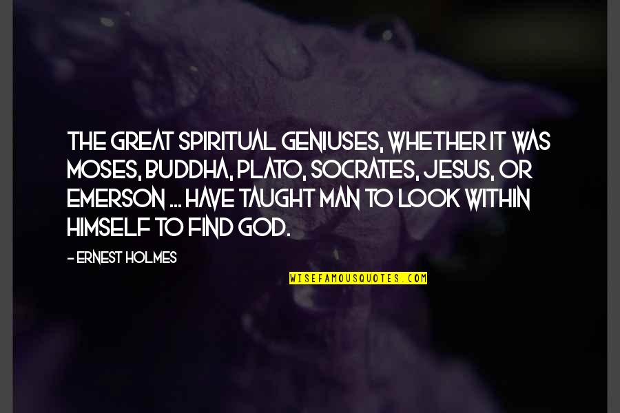 Moses Quotes By Ernest Holmes: The great spiritual geniuses, whether it was Moses,