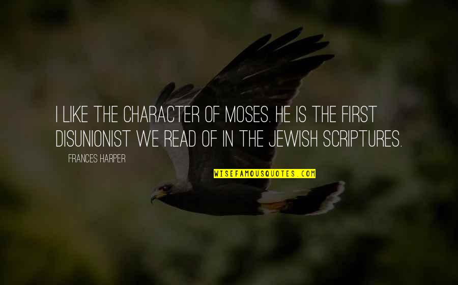 Moses Quotes By Frances Harper: I like the character of Moses. He is