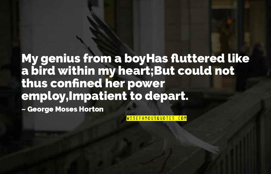 Moses Quotes By George Moses Horton: My genius from a boyHas fluttered like a