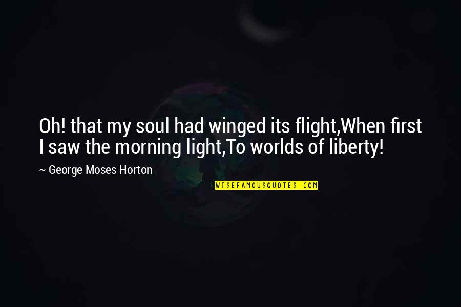 Moses Quotes By George Moses Horton: Oh! that my soul had winged its flight,When