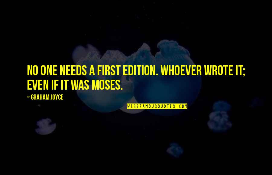 Moses Quotes By Graham Joyce: No one needs a first edition. Whoever wrote