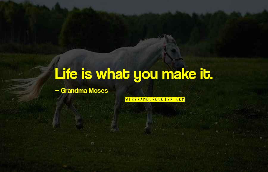 Moses Quotes By Grandma Moses: Life is what you make it.