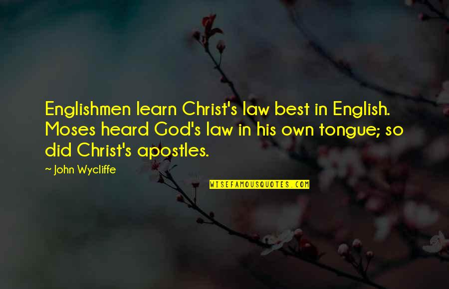 Moses Quotes By John Wycliffe: Englishmen learn Christ's law best in English. Moses