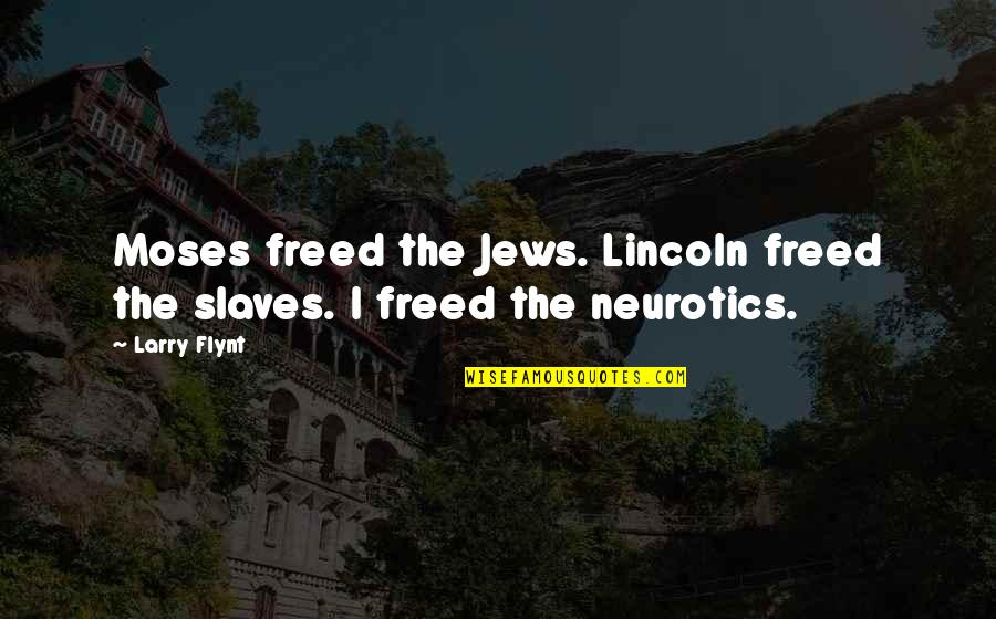 Moses Quotes By Larry Flynt: Moses freed the Jews. Lincoln freed the slaves.