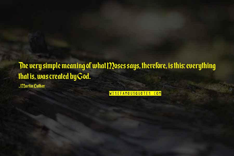 Moses Quotes By Martin Luther: The very simple meaning of what Moses says,