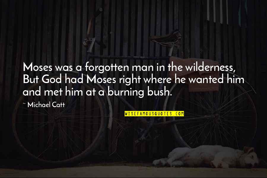 Moses Quotes By Michael Catt: Moses was a forgotten man in the wilderness,