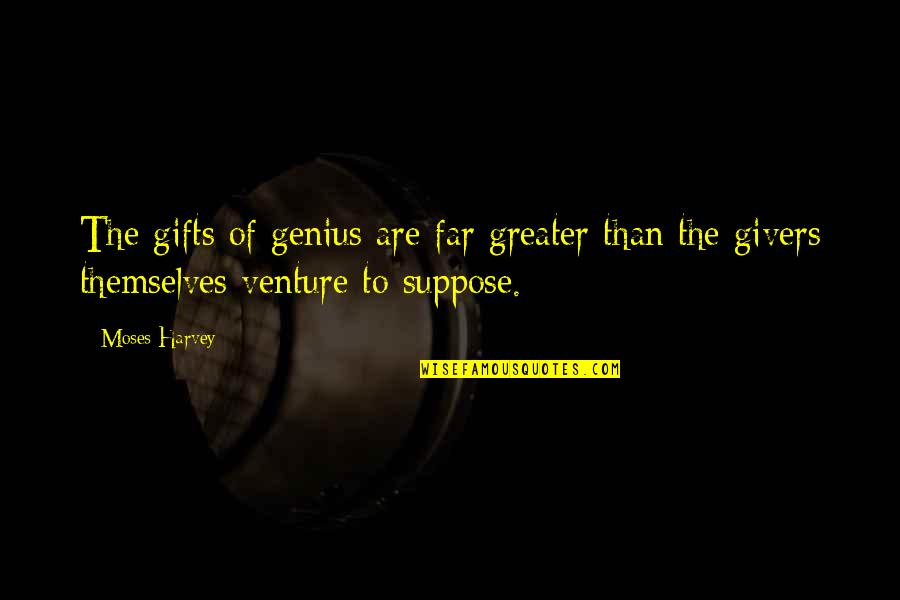 Moses Quotes By Moses Harvey: The gifts of genius are far greater than