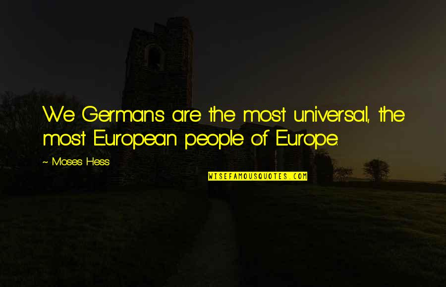 Moses Quotes By Moses Hess: We Germans are the most universal, the most