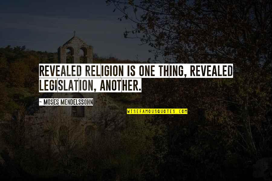 Moses Quotes By Moses Mendelssohn: Revealed religion is one thing, revealed legislation, another.
