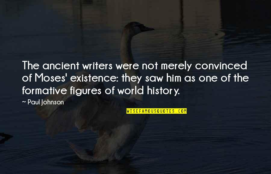 Moses Quotes By Paul Johnson: The ancient writers were not merely convinced of