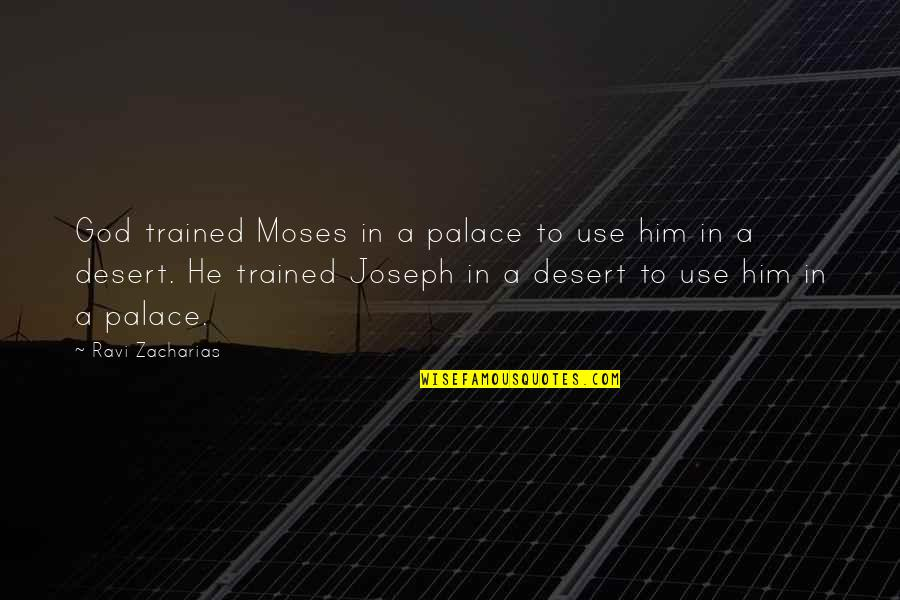 Moses Quotes By Ravi Zacharias: God trained Moses in a palace to use