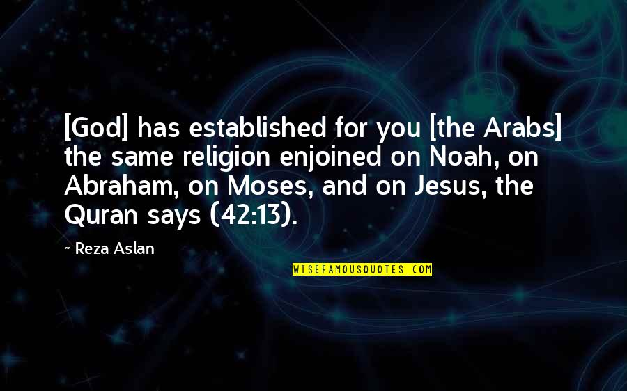 Moses Quotes By Reza Aslan: [God] has established for you [the Arabs] the