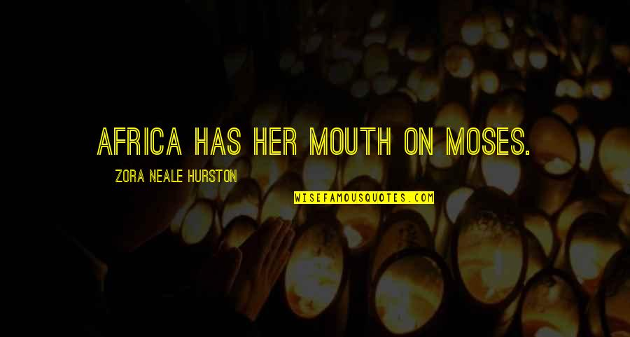 Moses Quotes By Zora Neale Hurston: Africa has her mouth on Moses.