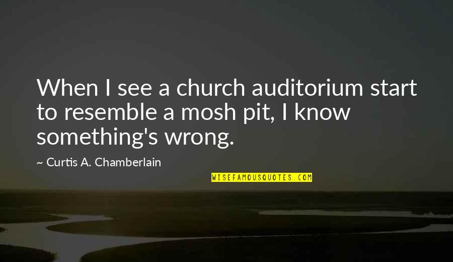 Mosh Pit Quotes By Curtis A. Chamberlain: When I see a church auditorium start to