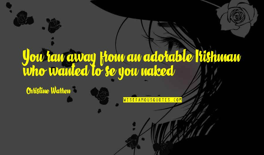 Most Adorable Quotes By Christine Warren: You ran away from an adorable Irishman who