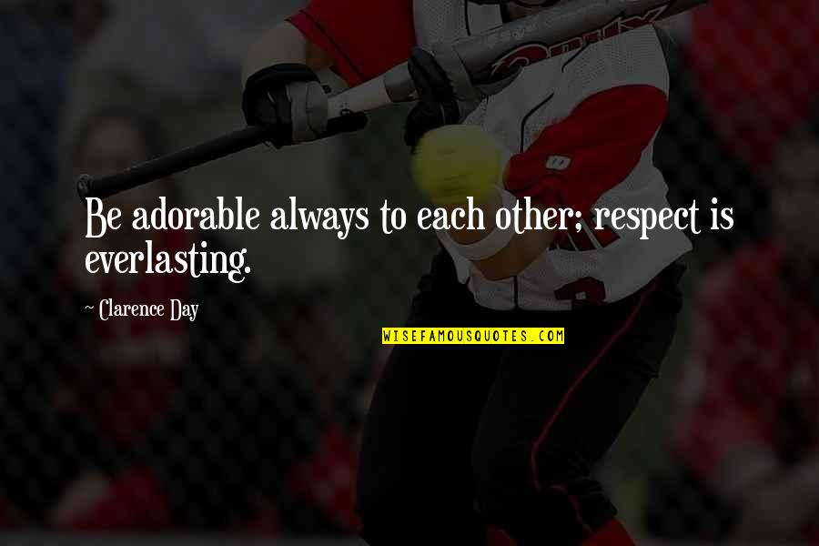 Most Adorable Quotes By Clarence Day: Be adorable always to each other; respect is