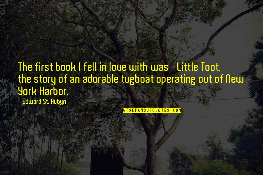 Most Adorable Quotes By Edward St. Aubyn: The first book I fell in love with