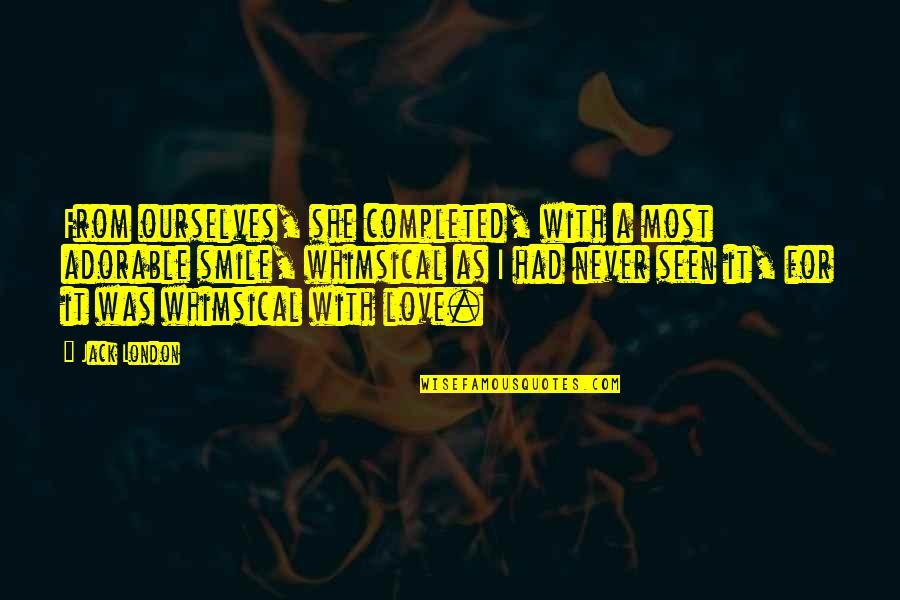 Most Adorable Quotes By Jack London: From ourselves, she completed, with a most adorable