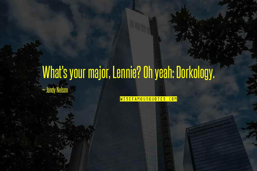 Most Adorable Quotes By Jandy Nelson: What's your major, Lennie? Oh yeah: Dorkology.