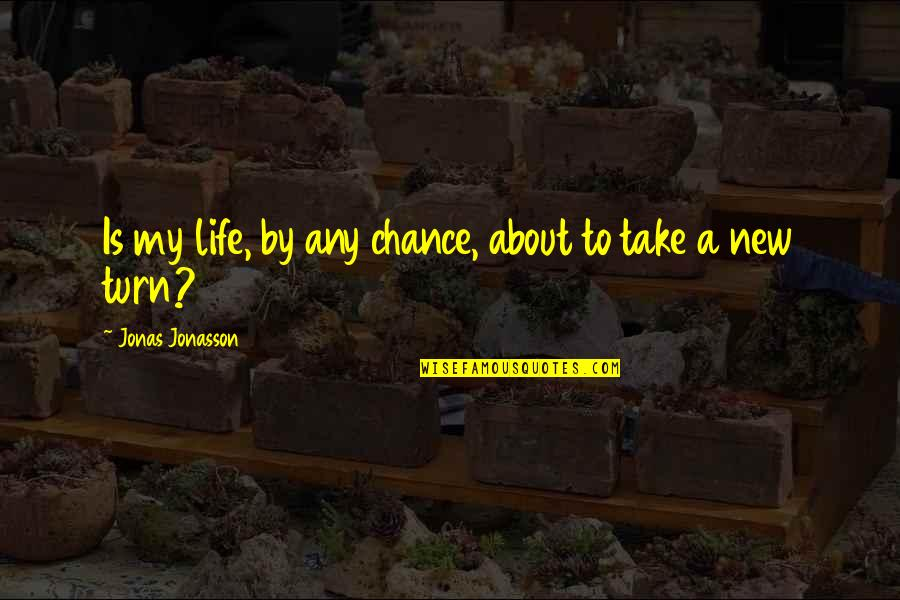 Most Adorable Quotes By Jonas Jonasson: Is my life, by any chance, about to