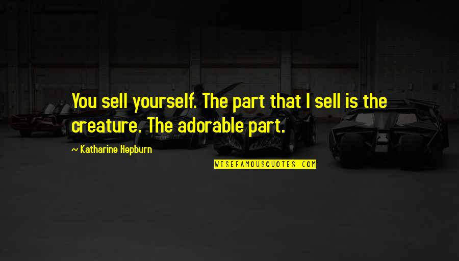 Most Adorable Quotes By Katharine Hepburn: You sell yourself. The part that I sell