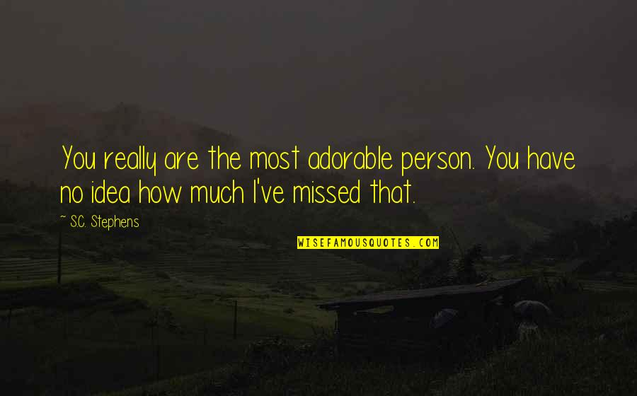 Most Adorable Quotes By S.C. Stephens: You really are the most adorable person. You