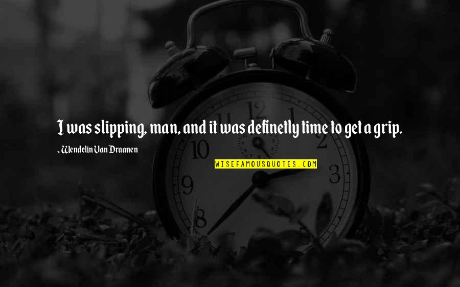 Most Adorable Quotes By Wendelin Van Draanen: I was slipping, man, and it was definetly
