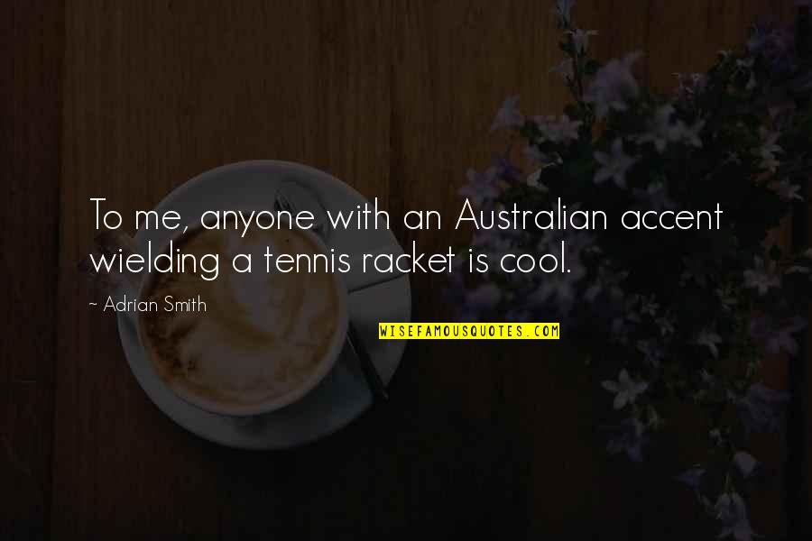 Most Australian Quotes By Adrian Smith: To me, anyone with an Australian accent wielding