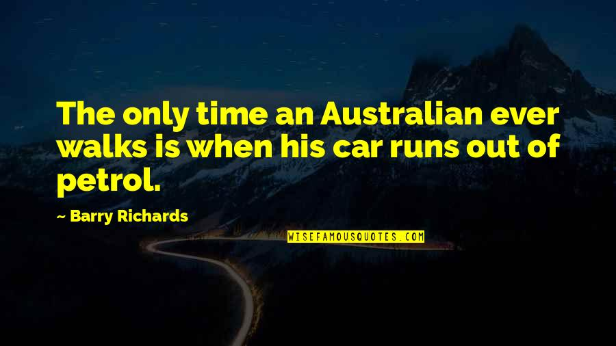 Most Australian Quotes By Barry Richards: The only time an Australian ever walks is