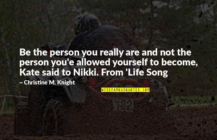 Most Australian Quotes By Christine M. Knight: Be the person you really are and not