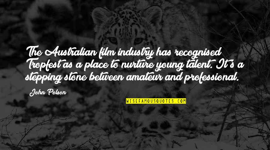 Most Australian Quotes By John Polson: The Australian film industry has recognised Tropfest as