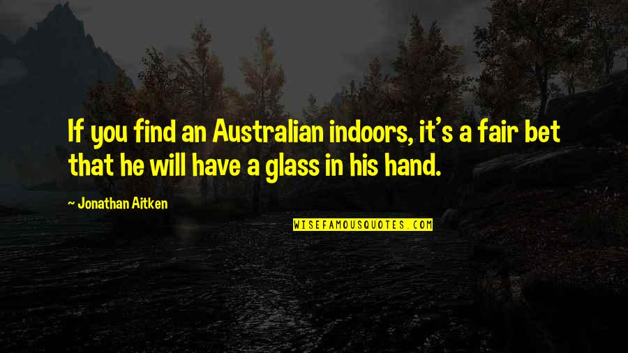 Most Australian Quotes By Jonathan Aitken: If you find an Australian indoors, it's a