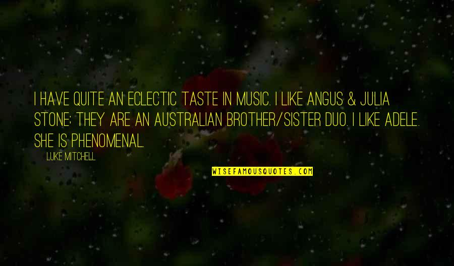 Most Australian Quotes By Luke Mitchell: I have quite an eclectic taste in music.