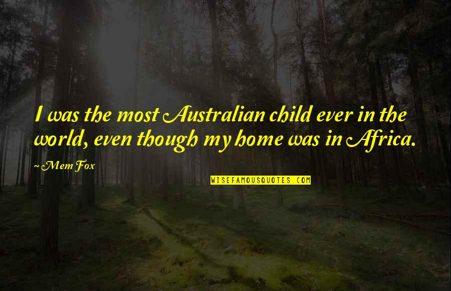 Most Australian Quotes By Mem Fox: I was the most Australian child ever in