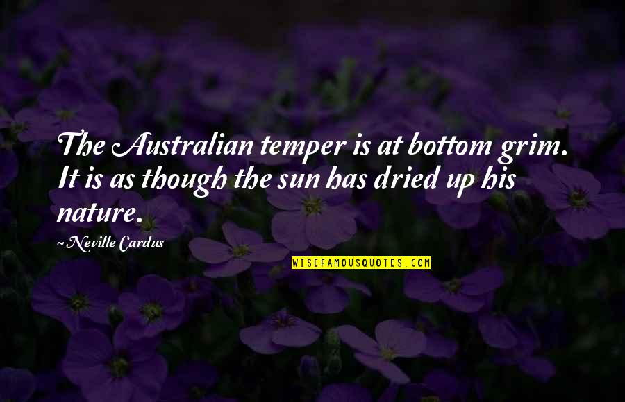 Most Australian Quotes By Neville Cardus: The Australian temper is at bottom grim. It