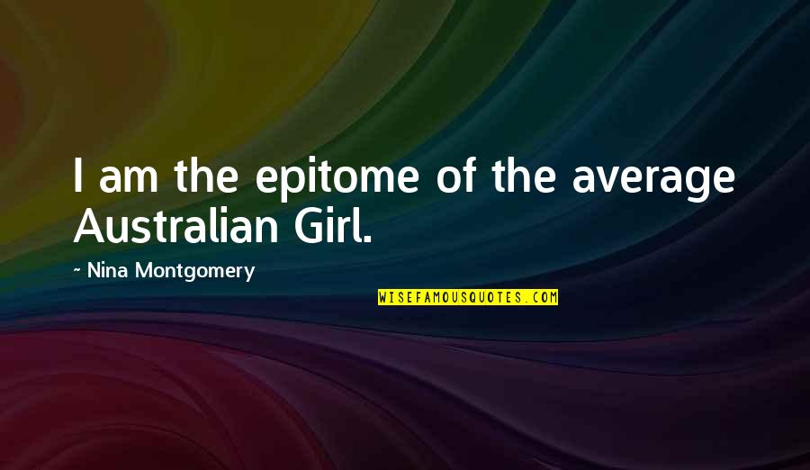 Most Australian Quotes By Nina Montgomery: I am the epitome of the average Australian