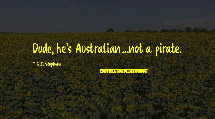 Most Australian Quotes By S.C. Stephens: Dude, he's Australian...not a pirate.