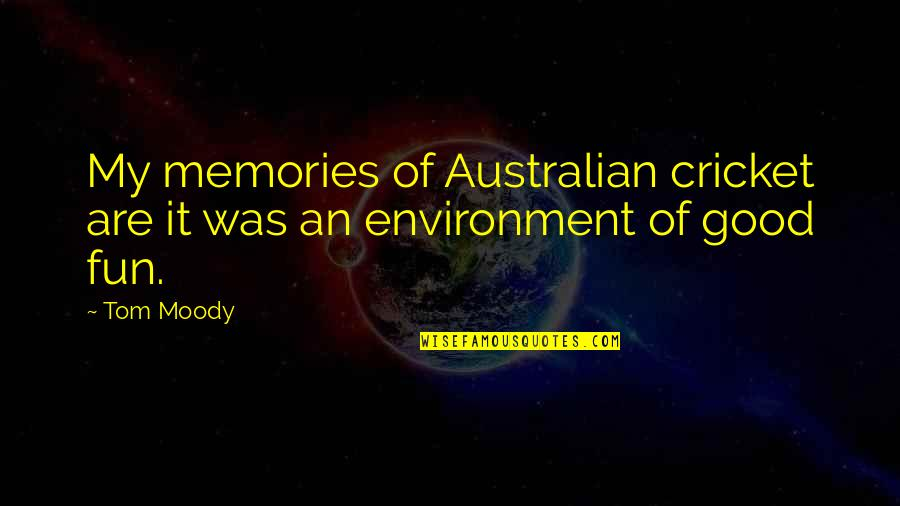 Most Australian Quotes By Tom Moody: My memories of Australian cricket are it was