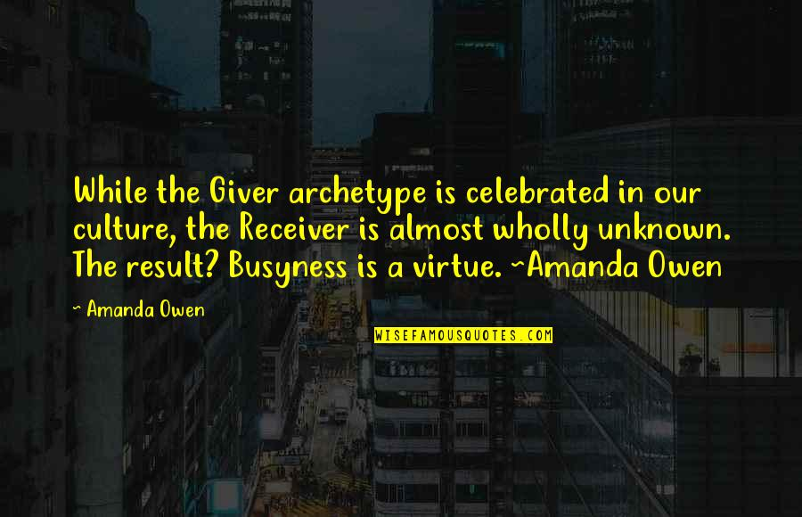 Most Celebrated Quotes By Amanda Owen: While the Giver archetype is celebrated in our