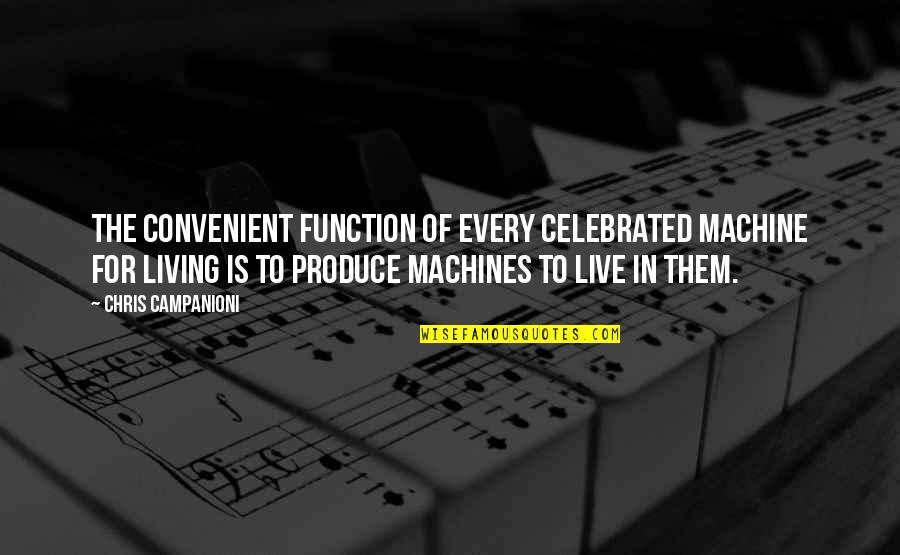 Most Celebrated Quotes By Chris Campanioni: The convenient function of every celebrated machine for