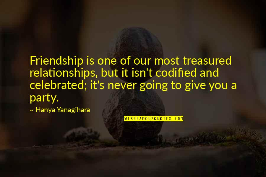 Most Celebrated Quotes By Hanya Yanagihara: Friendship is one of our most treasured relationships,