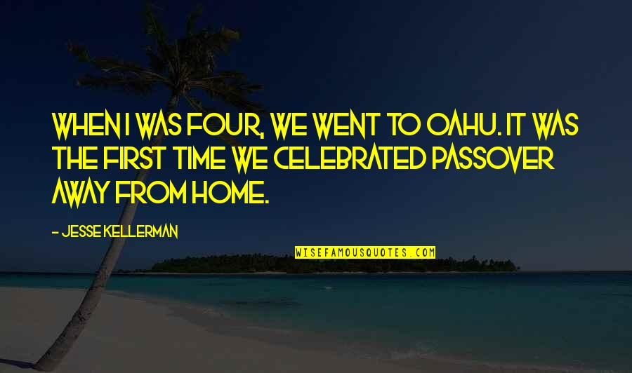 Most Celebrated Quotes By Jesse Kellerman: When I was four, we went to Oahu.