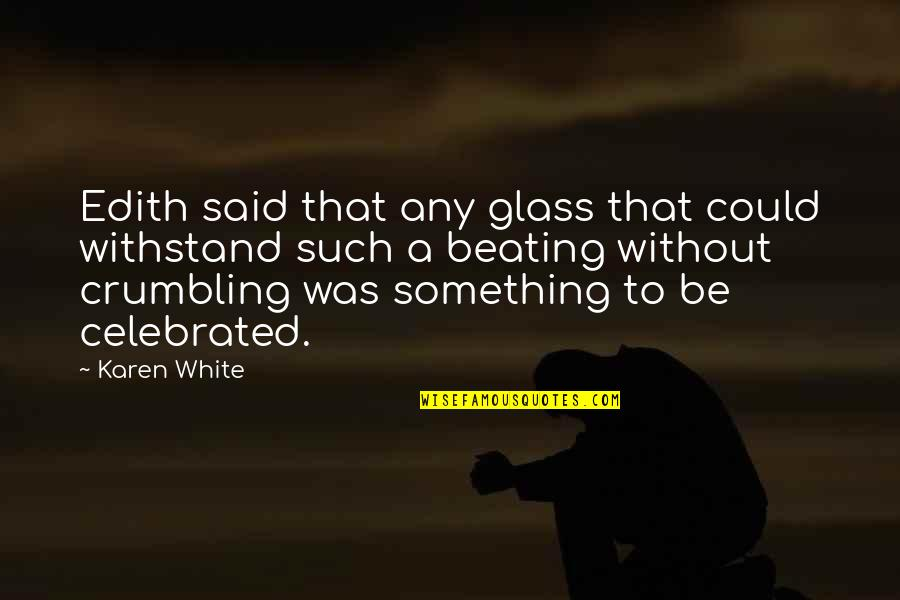 Most Celebrated Quotes By Karen White: Edith said that any glass that could withstand