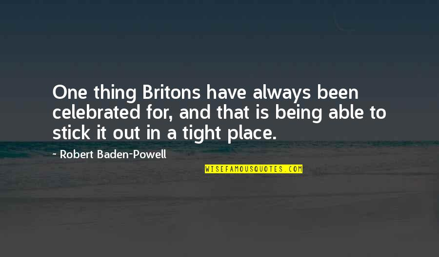 Most Celebrated Quotes By Robert Baden-Powell: One thing Britons have always been celebrated for,