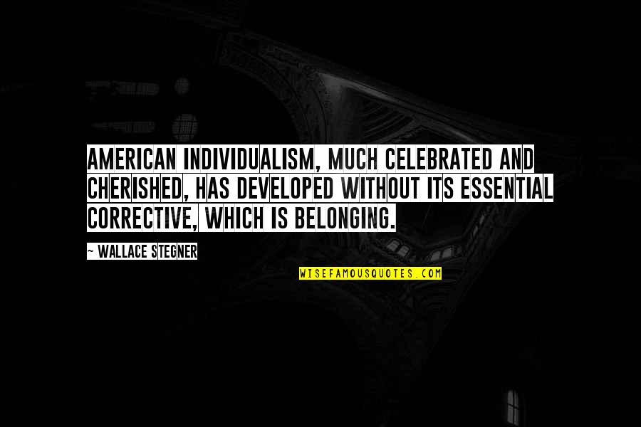 Most Celebrated Quotes By Wallace Stegner: American individualism, much celebrated and cherished, has developed