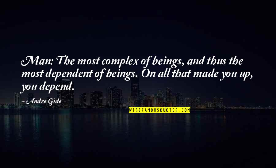 Most Complex Quotes By Andre Gide: Man: The most complex of beings, and thus
